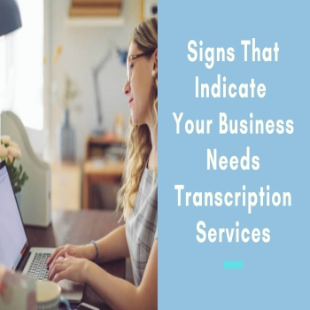 Signs That Indicate Your Business Needs Transcription Services