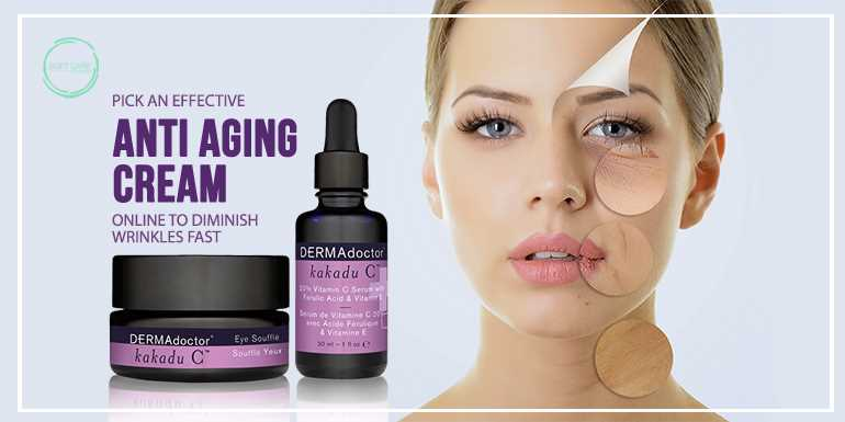 Pick An Effective Anti-Aging Cream Online To Diminish Wrinkles Fast