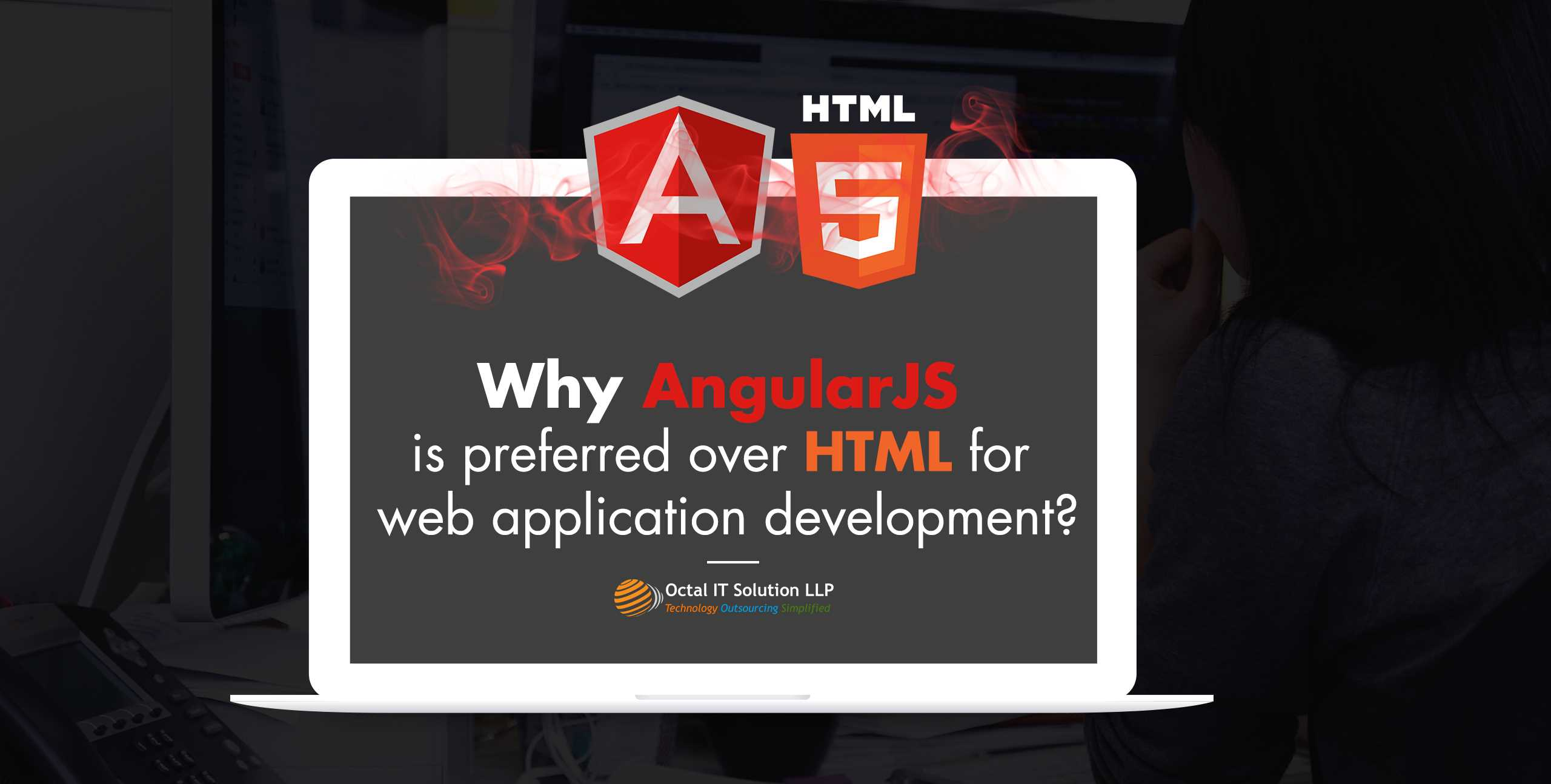 Why AngularJS is preferred over HTML for web application development?