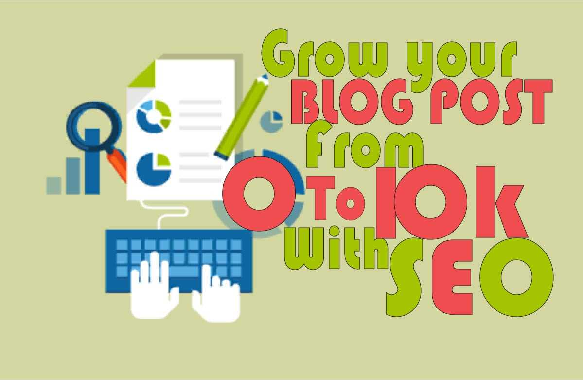 Grow Your Blog from 0 to 10K with SEO