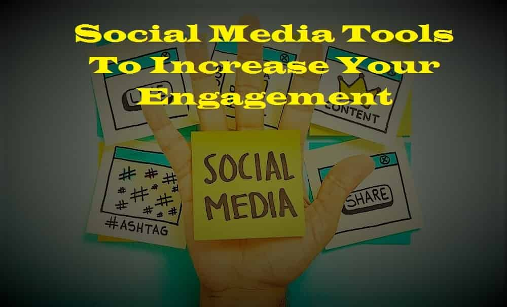Social Media Tools To Increase Your Engagement