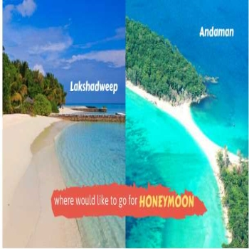 Andaman or Lakshadweep: Which is better for honeymoon in India?