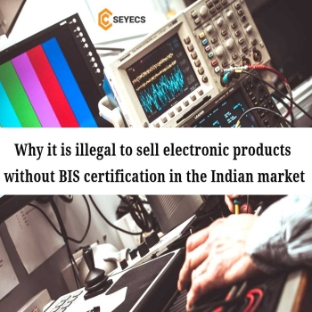 Why it is illegal to sell electronic products without BIS certification in the Indian market