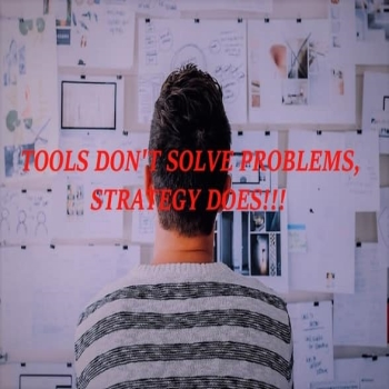 Tools Don't Solve Problems, Strategy Does.