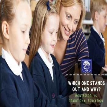 Which One Stands Out And Why?  Montessori Vs Traditional Education