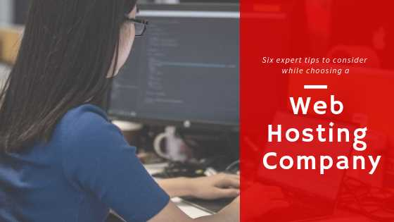 6 expert tips to consider while choosing a web hosting company