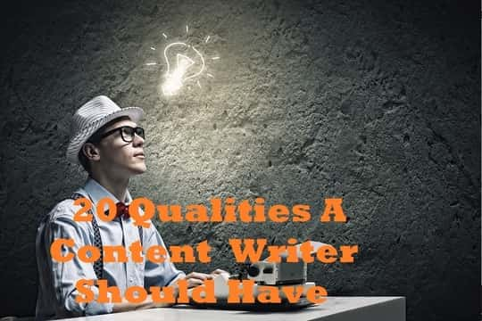 20 Qualities You Should Have: To Be A Best Content Writer!!!