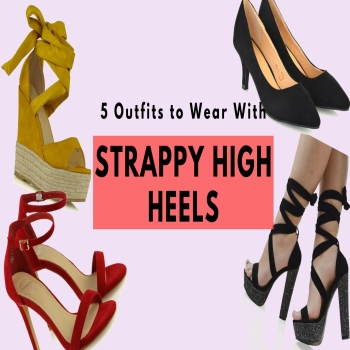 5 Outfits to Wear With Strappy High Heels
