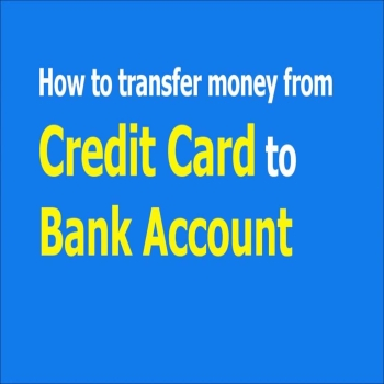 Different ways to transfer money from credit card to bank account