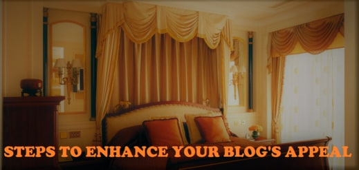 3 Steps To Enhance Your Blog's Appeal