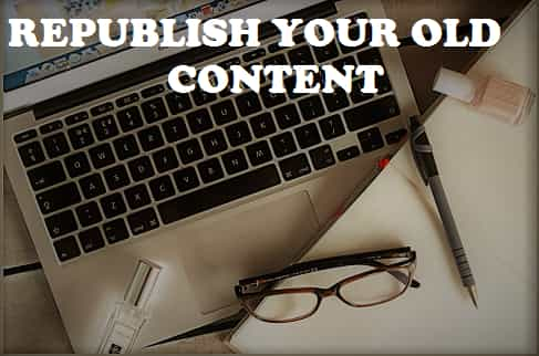 Why You Should Republish Old Blog Content?