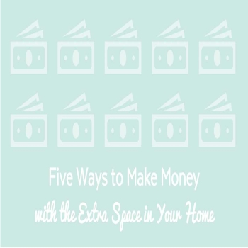 5 Ways to Make Money with the Extra Space in Your Home