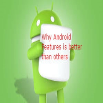 Why Android Features is Better Than others