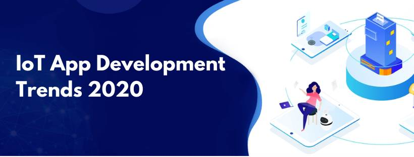 Top 10 IoT App Development Trends in 2020