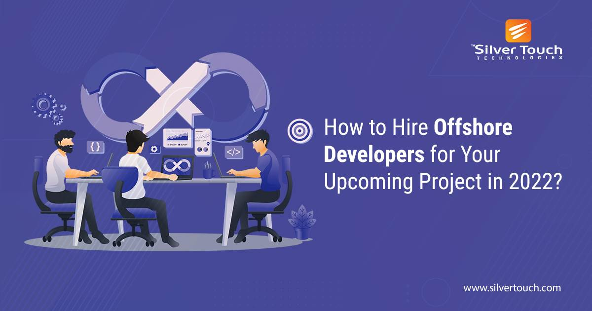 How to Hire Offshore Developers for Your Upcoming Project in 2022?
