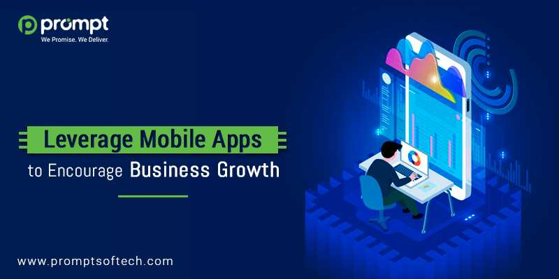 Leverage Mobile Apps to Encourage Business Growth