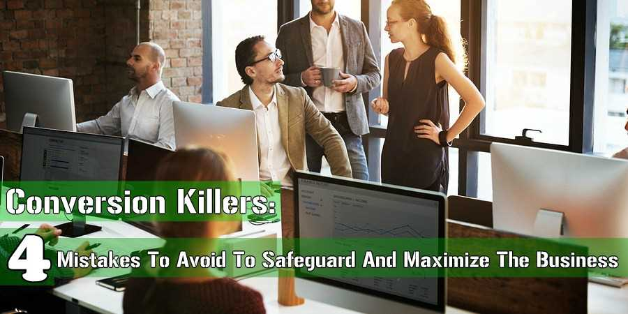 Conversion Killers: 4 Mistakes To Avoid To Safeguard And Maximize The Business