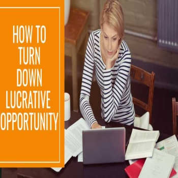 When to Turn Down a Lucrative Opportunity