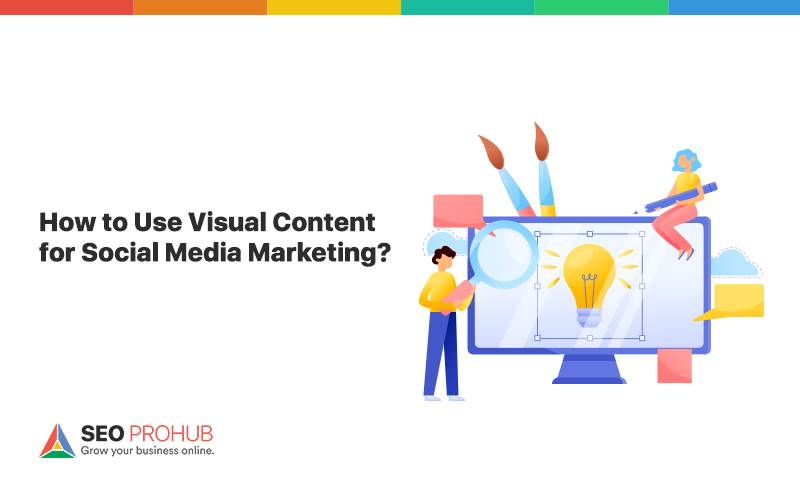 How to Use Visual Content for Social Media Marketing?
