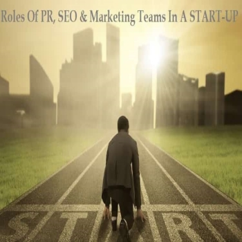 Roles of PR, SEO & Marketing Teams in a Start-up