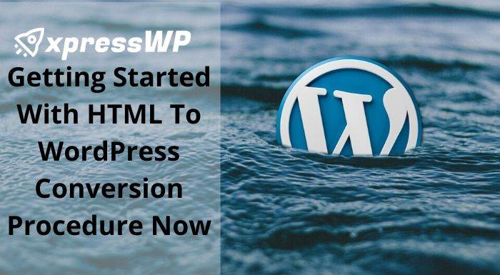 Getting Started With HTML To WordPress Conversion Procedure Now