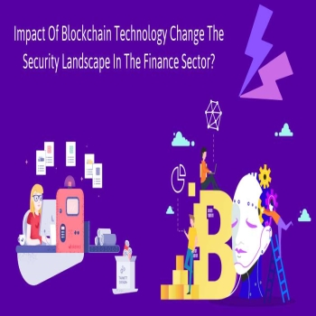 Impact Of Blockchain Technology Change The Security Landscape In The Finance Sector?