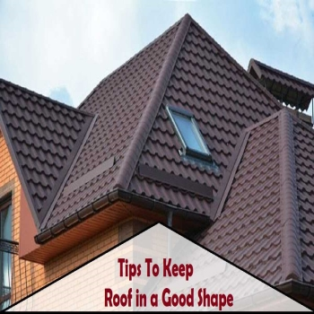 Tips To Keep Your Roof In Good Shape