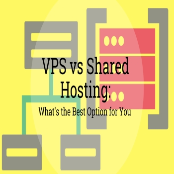 VPS vs Shared Hosting: What's the Best Option for You?