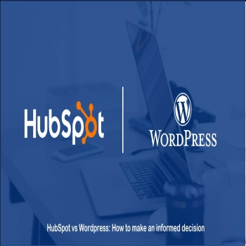 HubSpot vs. Wordpress : How to make an Informed Decision