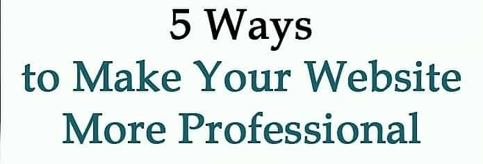 5 Ways to Make Your Website More Professional