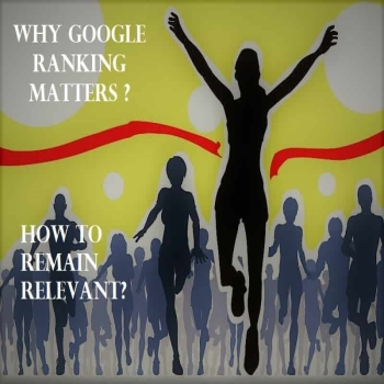 Why Google Ranking Matters? And How to Remain Relevant?