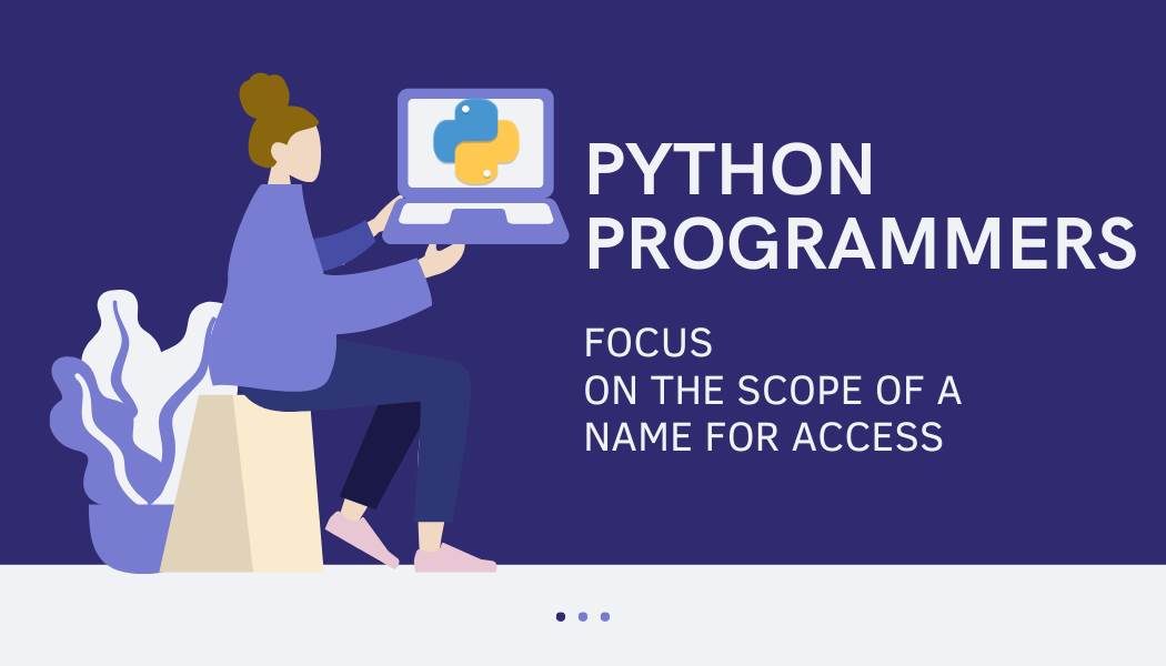 Python programmers need to focus on the scope of a name for access