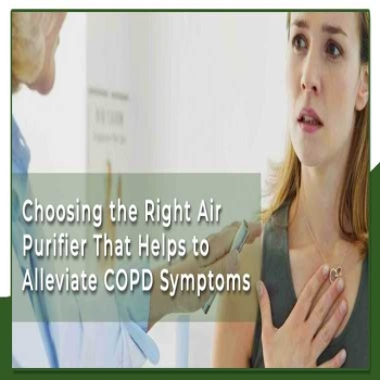 CHOOSING THE RIGHT AIR PURIFIER THAT HELPS TO ALLEVIATE COPD SYMPTOMS