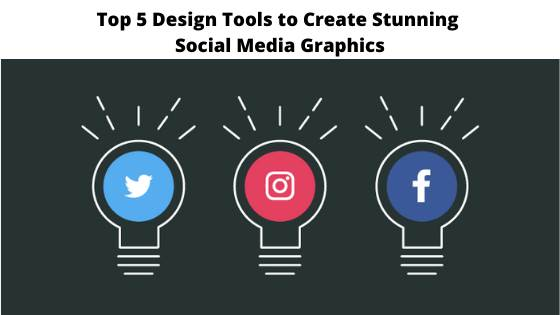 Top 5 Design Tools to Create Stunning Social Media Graphics
