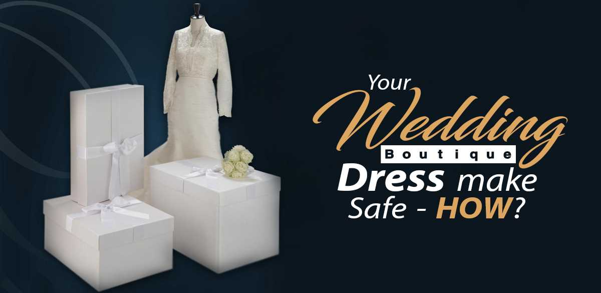 Your Wedding Boutique Dress Make Safe-How? Read it Complete