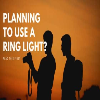 Planning to use ring light? Read this first