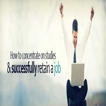 How to Concentrate on Studies and Successfully Retain a Job