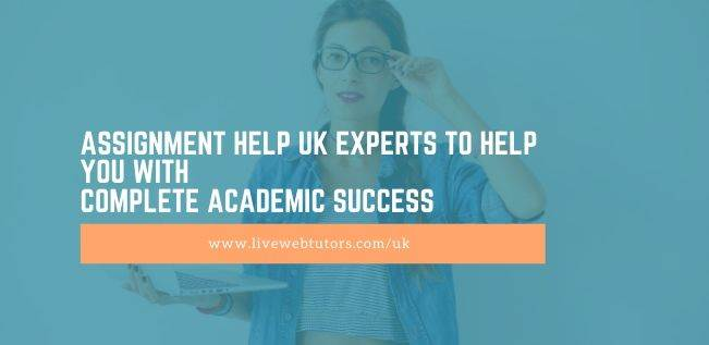 Assignment Help UK Experts To Help You With Complete Academic Success