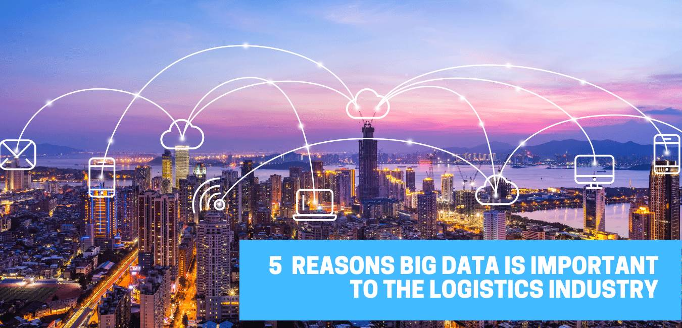 5  Reasons Big Data is Important to The Logistics Industry