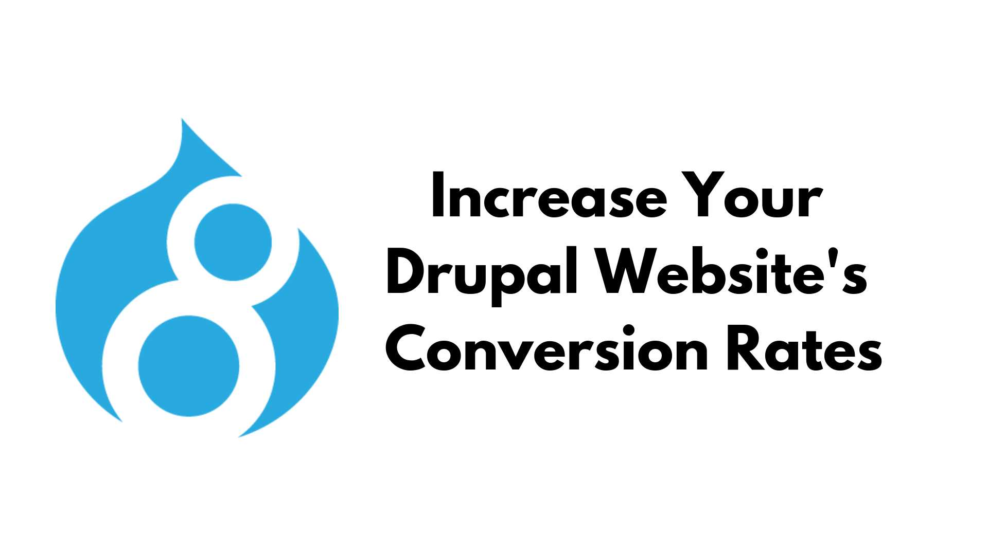 4 Effective Tips To Increase Your Drupal Website's Conversion Rates