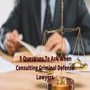 5 Questions To Ask When Consulting Criminal Defense Lawyers
