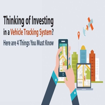 Thinking of Investing in a Vehicle Tracking System? Here are 4 Things You Must Know