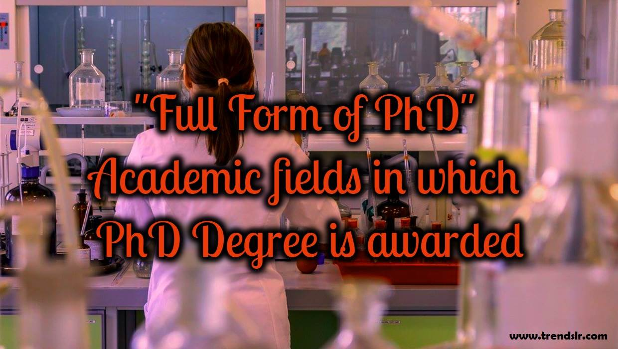 Full Form of PhD – Academic fields in which PhD Degree is awarded