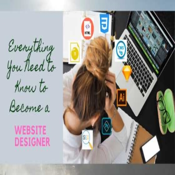 Everything You Need to Know to Become a Website Designer