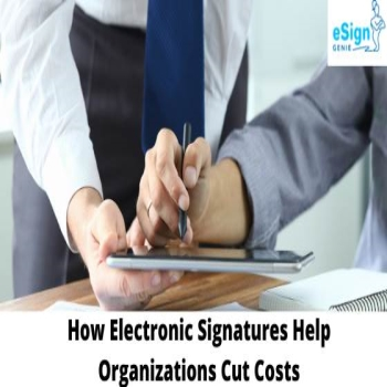How Electronic Signatures help Organizations cut costs