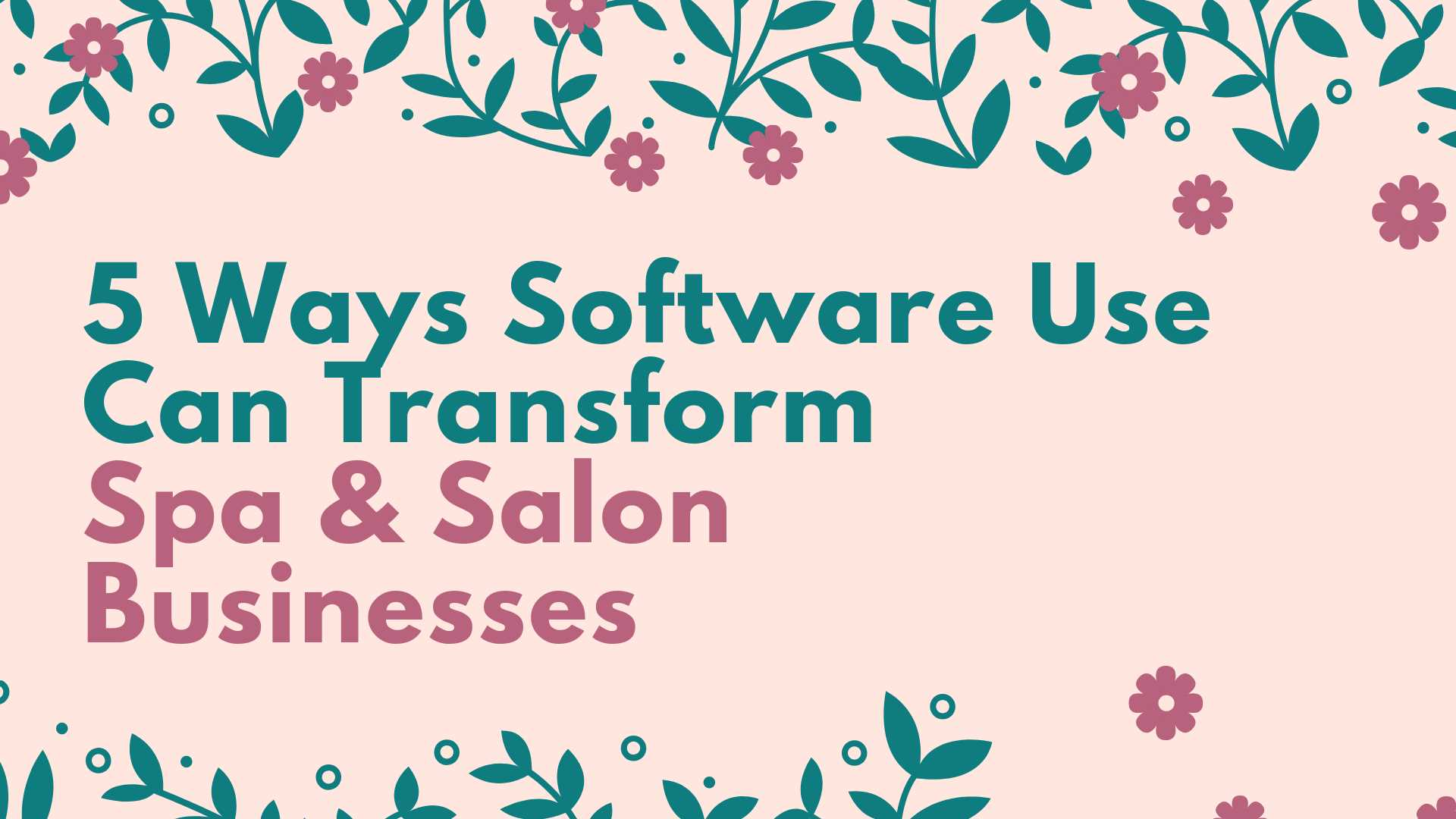 5 Ways Software Use Can Transform Spa & Salon Businesses