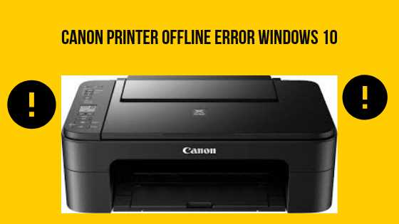 How you can resolve Canon Printer Offline Error Windows 10