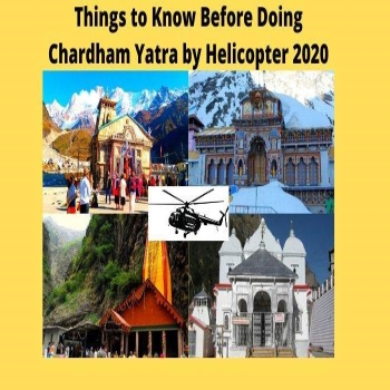 Things to Know Before Doing Chardham Yatra by Helicopter 2020