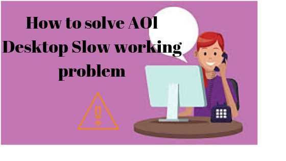 What to do in order to resolve AOL Desktop Gold Working Slow problem?