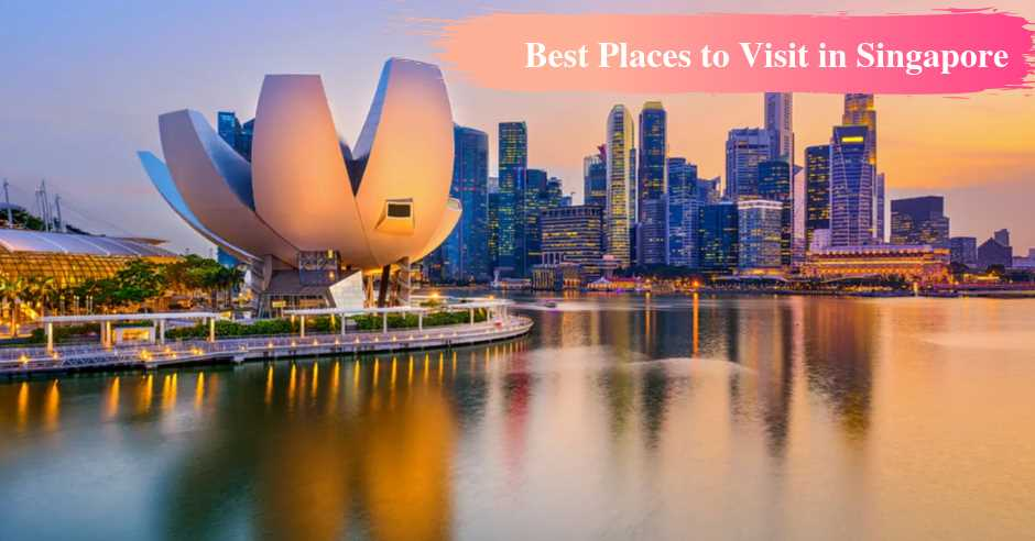 Top 10 Best Places to Visit in Singapore